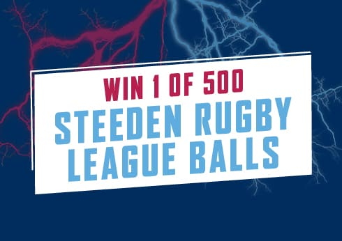 Your chance to win 1 of 500 Steeden Rugby League Balls