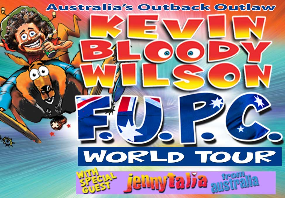 Kevin Bloody Wilson | F.U.P.C. World Tour