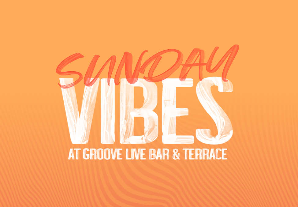 Sunday Vibes at Groove Live Bar and Terrace lock up
